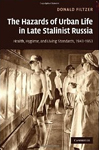 The Hazards of Urban Life in Late Stalinist Russia: Health, Hygiene, and Living Standards, 1943-1953