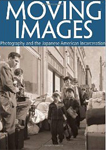 Moving Images: Photography and the Japanese American Incarceration