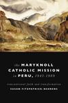 The Maryknoll Catholic Mission in Peru, 1943–1989
