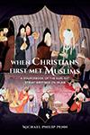 When Christians First Met Muslims