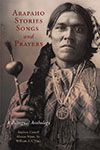 Arapaho Stories, Songs and Prayers, A Bilingual Anthology