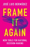 Frame It Again: New Tools for Rational Decision-Making