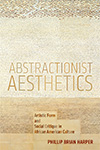 Abstractionist Aesthetics: Artistic Form and Social Critique in African American Culture