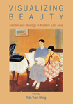 Visualizing Beauty: Gender and Ideology in Modern East Asia