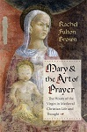 Mary and the Art of Prayer  The Hours of the Virgin in Medieval Christian Life and Thought