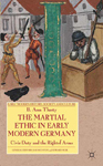 The Martial Ethic in Early Modern Germany: Civic Duty and the Right of Arms