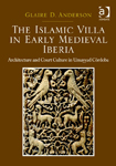 The Islamic Villa in Early Medieval Iberia: Architecture and Court Culture in Umayyad Córdoba