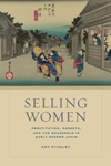Selling Women: Prostitution, Markets, and the Household in Early Modern Japan