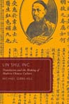 Lin Shu, Inc.: Translation and the Making of Modern Chinese Culture (Global Asias)